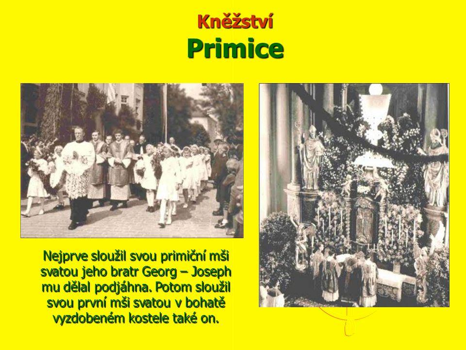 Kněžství Primice Nejprve sloužil svou primiční mši svatou jeho bratr Georg – Joseph mu dělal podjáhna. Potom sloužil svou první mši svatou v bohatě vy