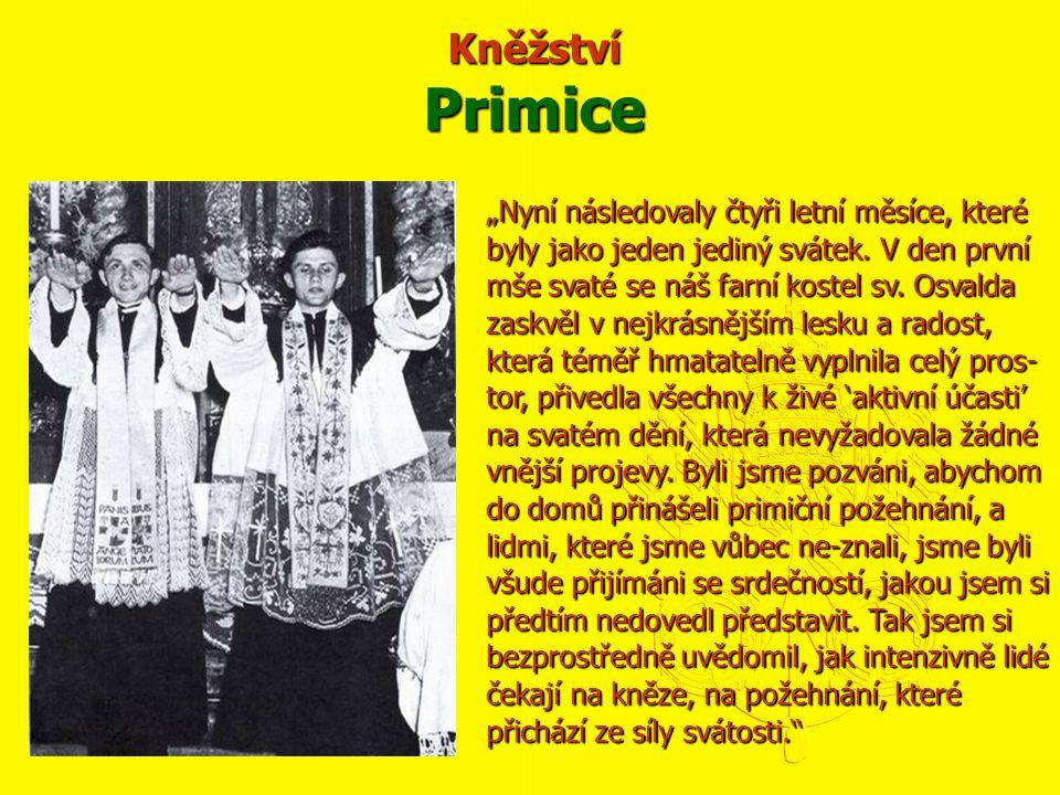 """Kněžství Primice """"Nyní následovaly čtyři letní měsíce, které byly jako jeden jediný svátek. V den první mše svaté se náš farní kostel sv. Osvalda zask"""
