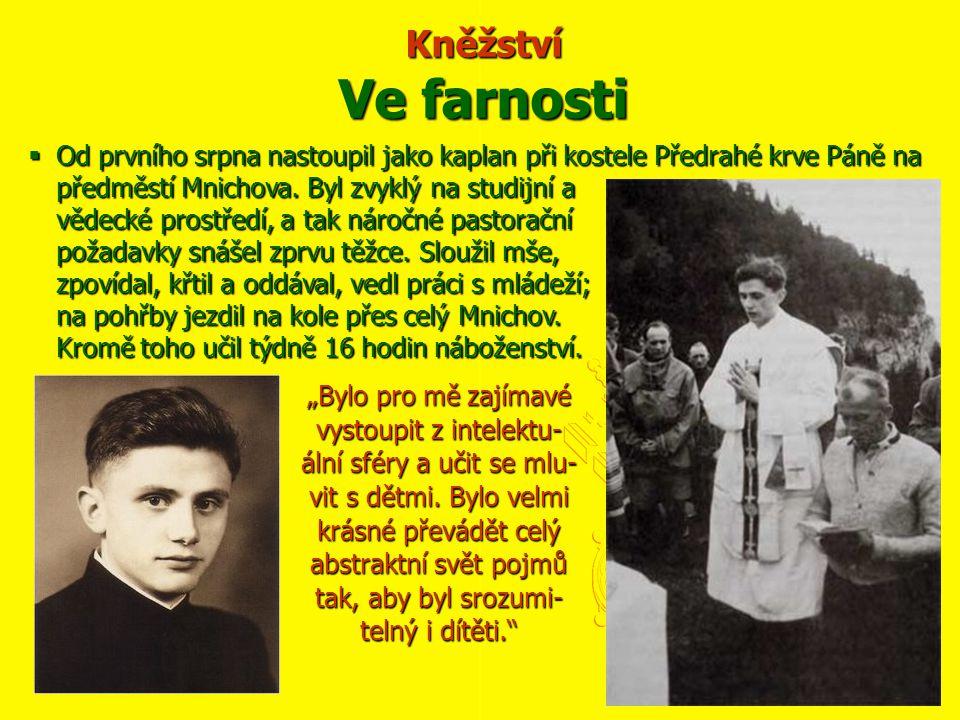  Od prvního srpna nastoupil jako kaplan při kostele Předrahé krve Páně na předměstí Mnichova. Byl zvyklý na studijní a vědecké prostředí, a tak nároč