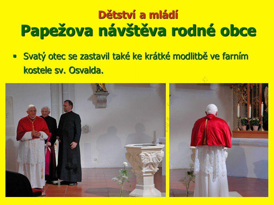 Dětství a mládí Papežova návštěva rodné obce  Svatý otec se zastavil také ke krátké modlitbě ve farním kostele sv. Osvalda.