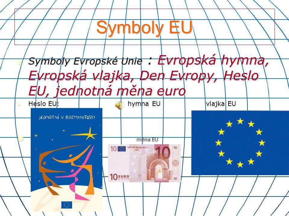 Symboly EU  Symboly Evropské Unie : Evropská hymna, Evropská vlajka, Den Evropy, Heslo EU, jednotná měna euro  Heslo EU: hymna EU vlajka EU  měna E