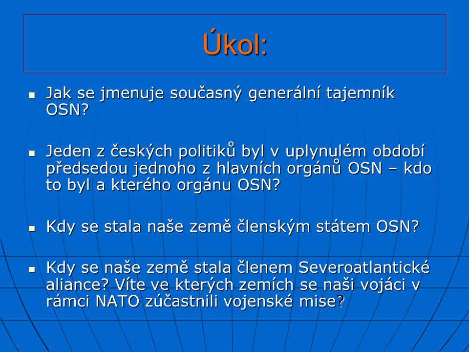 Úkol:  Jak se jmenuje současný generální tajemník OSN?  Jeden z českých politiků byl v uplynulém období předsedou jednoho z hlavních orgánů OSN – kd