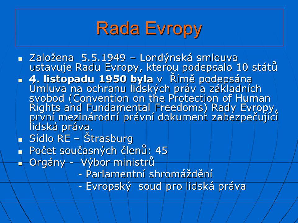 Rada Evropy  Založena 5.5.1949 – Londýnská smlouva ustavuje Radu Evropy, kterou podepsalo 10 států  4. listopadu 1950 byla v Římě podepsána Úmluva n