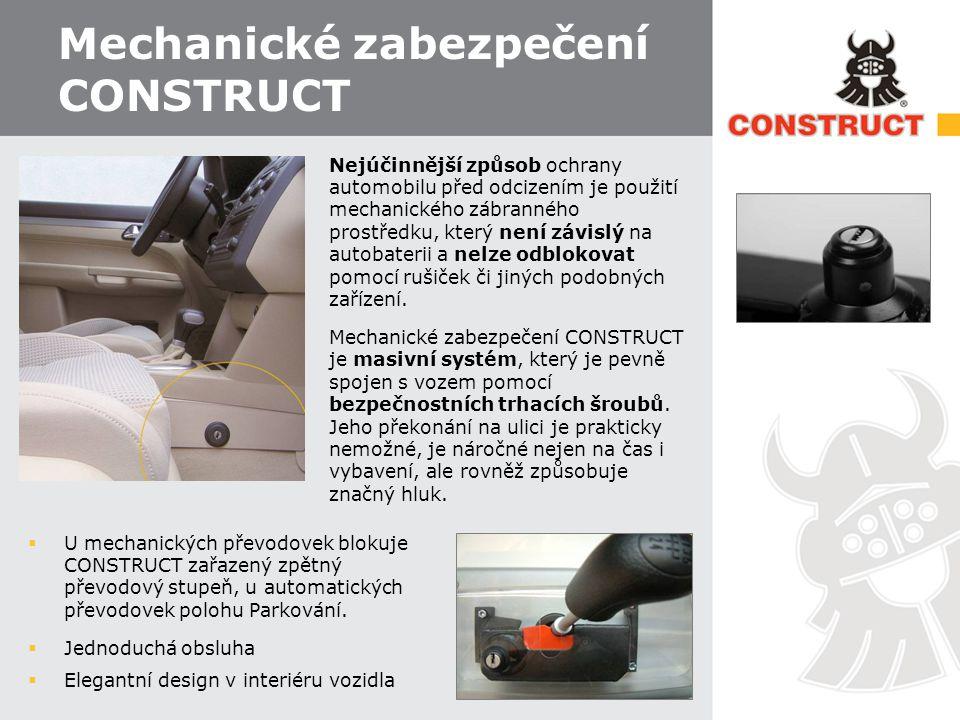 Mechanické zabezpečení CONSTRUCT  Nejúčinnější způsob ochrany automobilu před odcizením je použití mechanického zábranného prostředku, který není záv