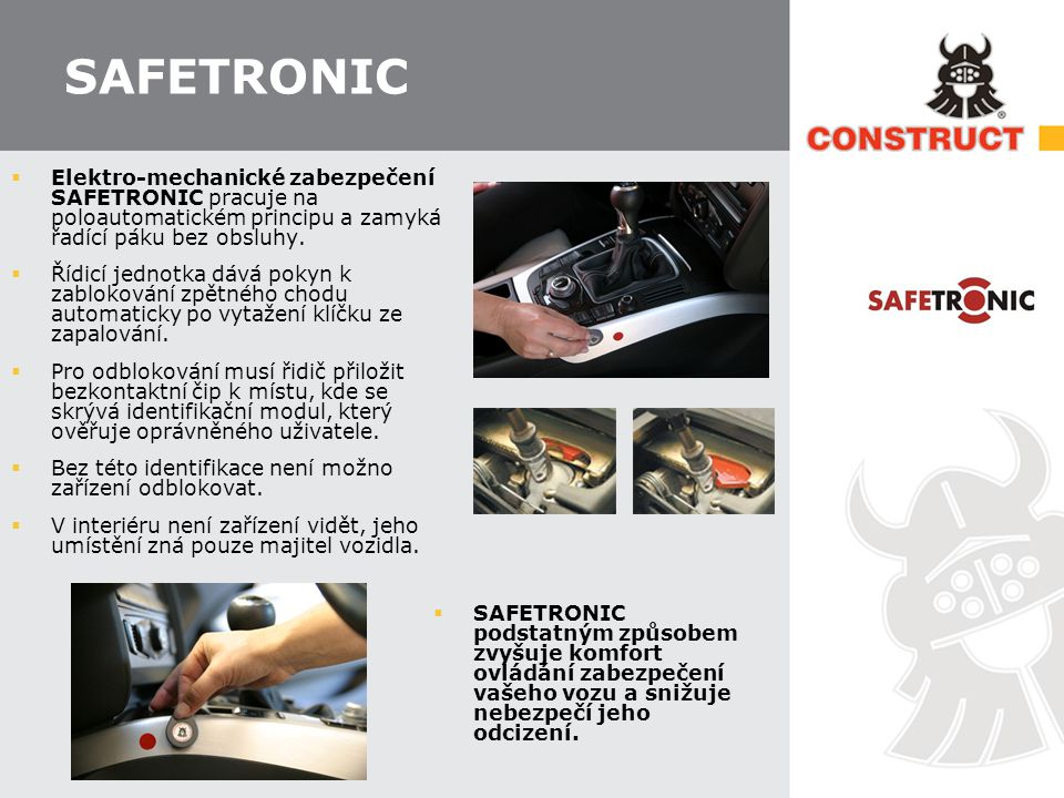 SAFETRONIC  Elektro-mechanické zabezpečení SAFETRONIC pracuje na poloautomatickém principu a zamyká řadící páku bez obsluhy.  Řídicí jednotka dává p