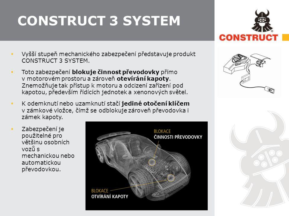 CONSTRUCT 3 SYSTEM  Vyšší stupeň mechanického zabezpečení představuje produkt CONSTRUCT 3 SYSTEM.  Toto zabezpečení blokuje činnost převodovky přímo