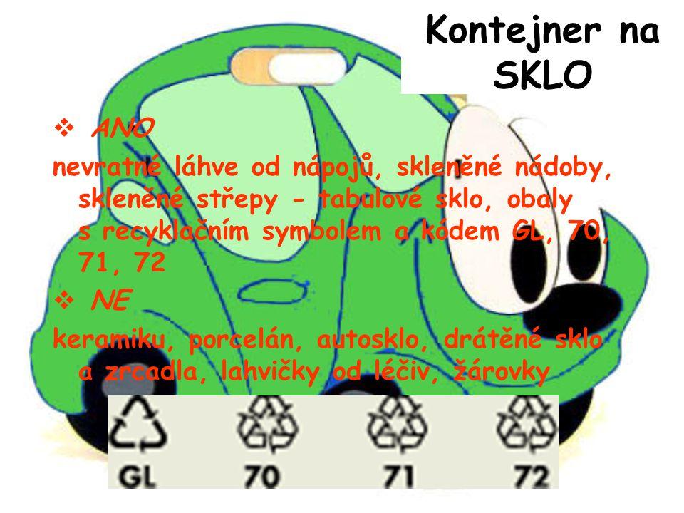 Kontejner na SKLO  A ANO nevratné láhve od nápojů, skleněné nádoby, skleněné střepy - tabulové sklo, obaly s recyklačním symbolem a kódem GL, 70, 71