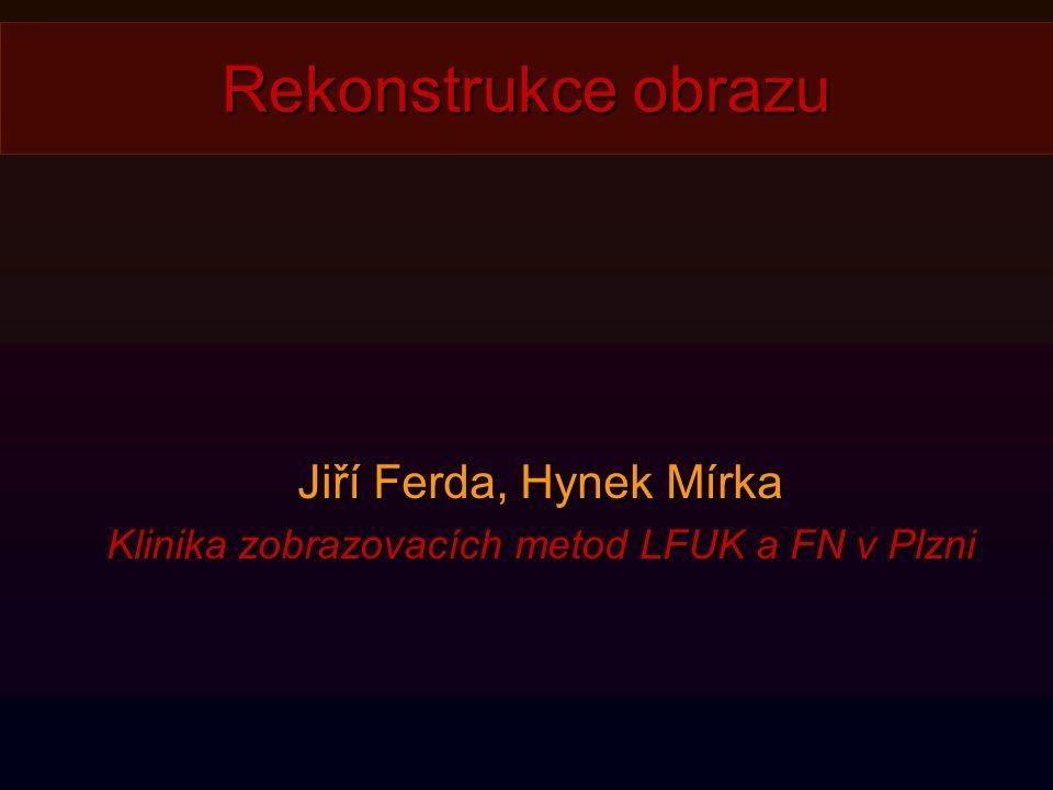 Jiří Ferda, Hynek Mírka Klinika zobrazovacích metod LFUK a FN v Plzni Rekonstrukce obrazu