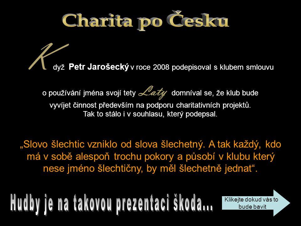 K dyž Petr Jarošecký v roce 2008 podepisoval s klubem smlouvu o používání jména svojí tety Laty, domníval se, že klub bude vyvíjet činnost především na podporu charitativních projektů.