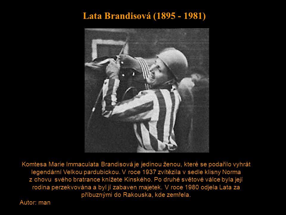 Lata Brandisová (1895 - 1981) Komtesa Marie Immaculata Brandisová je jedinou ženou, které se podařilo vyhrát legendární Velkou pardubickou. V roce 193