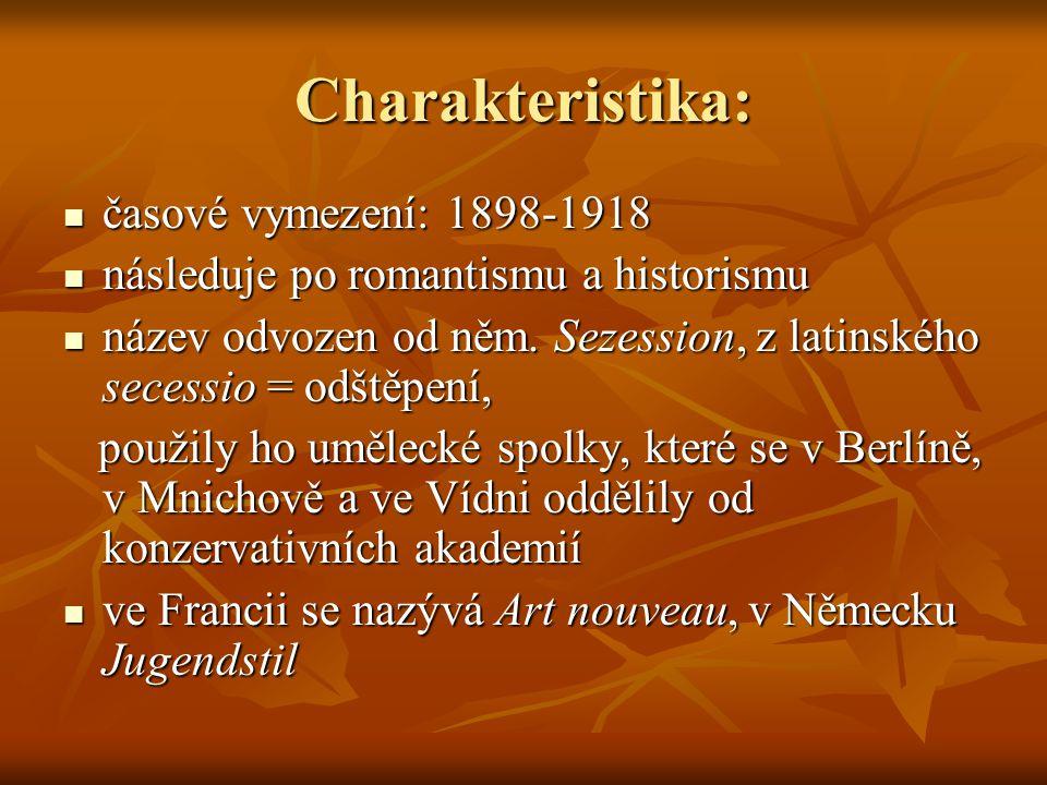 Charakteristika:  časové vymezení: 1898-1918  následuje po romantismu a historismu  název odvozen od něm.