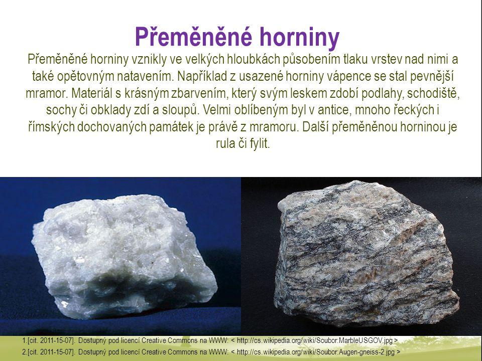 Přeměněné horniny Přeměněné horniny vznikly ve velkých hloubkách působením tlaku vrstev nad nimi a také opětovným natavením. Například z usazené horni