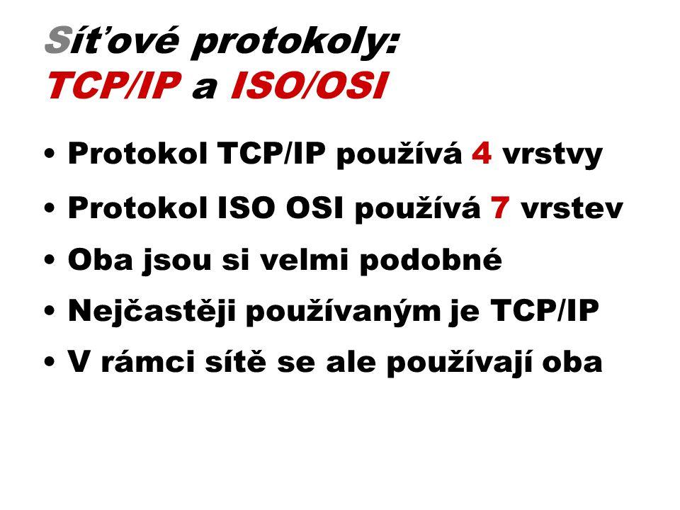 Síťové protokoly: TCP/IP a ISO/OSI •Protokol TCP/IP používá 4 vrstvy •Protokol ISO OSI používá 7 vrstev •Oba jsou si velmi podobné •Nejčastěji používa