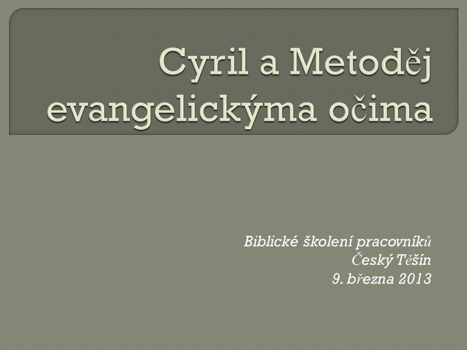 Biblické školení pracovník ů Č eský T ě šín 9. b ř ezna 2013