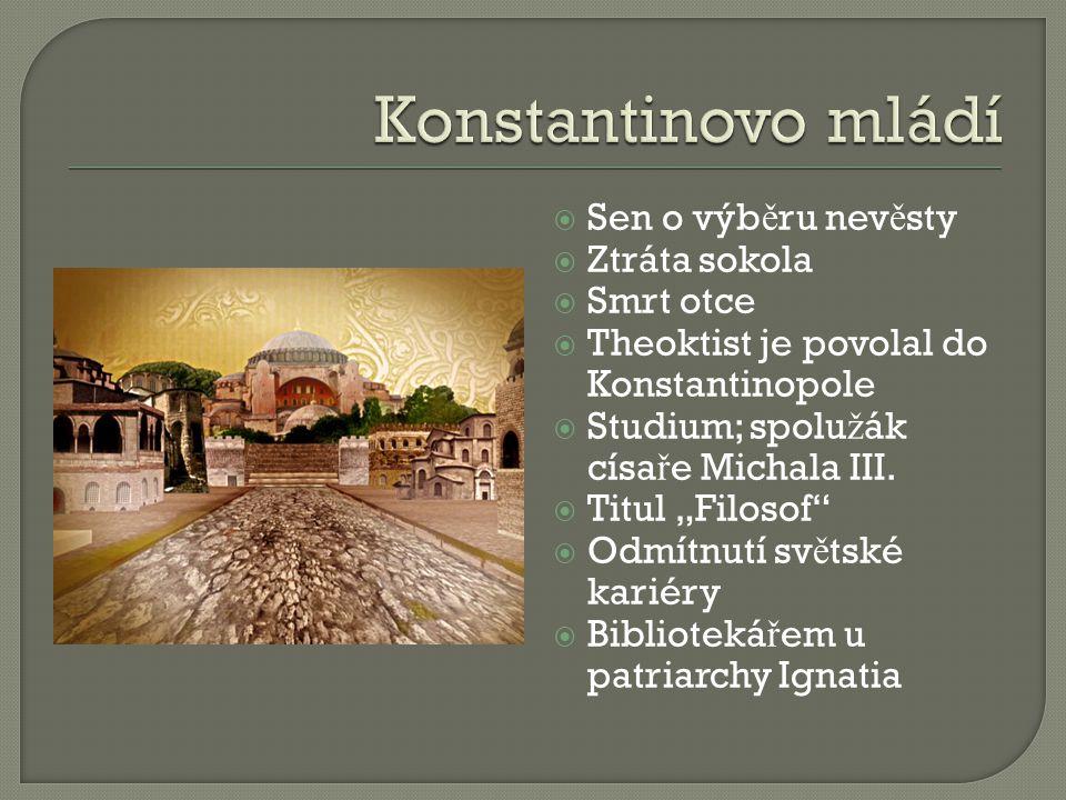  Sen o výb ě ru nev ě sty  Ztráta sokola  Smrt otce  Theoktist je povolal do Konstantinopole  Studium; spolu ž ák císa ř e Michala III.