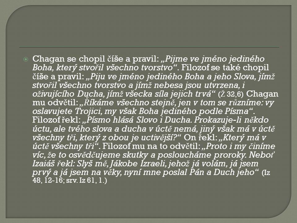 """ Chagan se chopil č íše a pravil: """"Pijme ve jméno jediného Boha, který stvo ř il všechno tvorstvo ."""