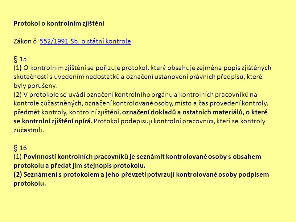 Protokol o kontrolním zjištění Zákon č. 552/1991 Sb. o státní kontrole552/1991 Sb. o státní kontrole § 15 (1) O kontrolním zjištění se pořizuje protok