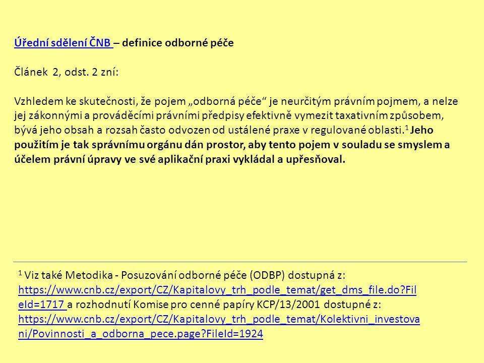 """Úřední sdělení ČNB Úřední sdělení ČNB – definice odborné péče Článek 2, odst. 2 zní: Vzhledem ke skutečnosti, že pojem """"odborná péče"""" je neurčitým prá"""