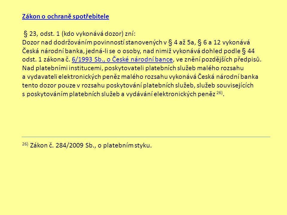 Zákon o ochraně spotřebitele § 23, odst. 1 (kdo vykonává dozor) zní: Dozor nad dodržováním povinností stanovených v § 4 až 5a, § 6 a 12 vykonává Česká