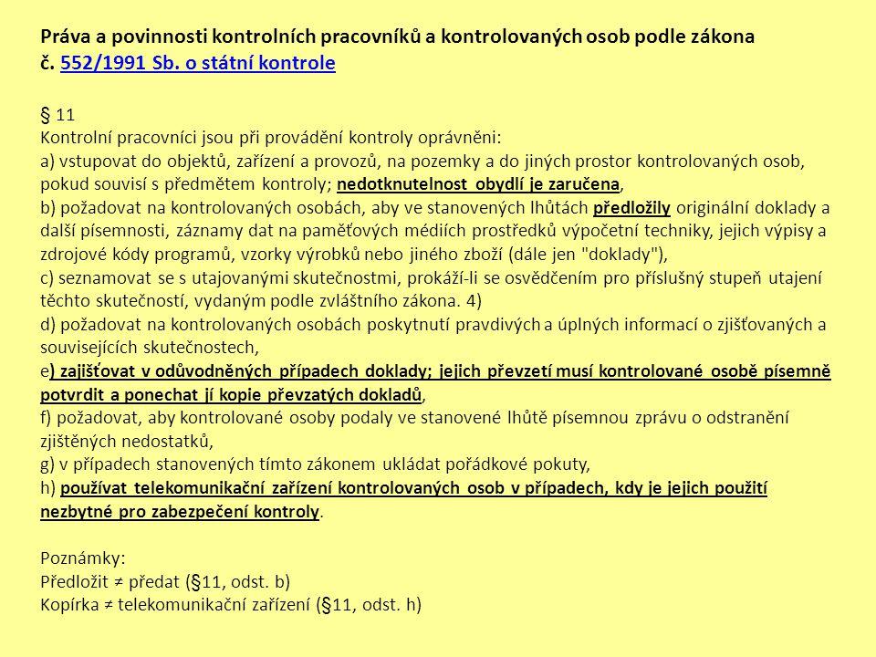Práva a povinnosti kontrolních pracovníků a kontrolovaných osob podle zákona č. 552/1991 Sb. o státní kontrole552/1991 Sb. o státní kontrole § 11 Kont