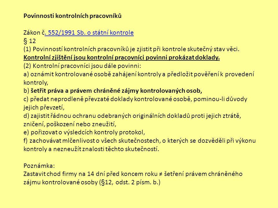 Povinnosti kontrolních pracovníků Zákon č. 552/1991 Sb. o státní kontrole. 552/1991 Sb. o státní kontrole § 12 (1) Povinností kontrolních pracovníků j