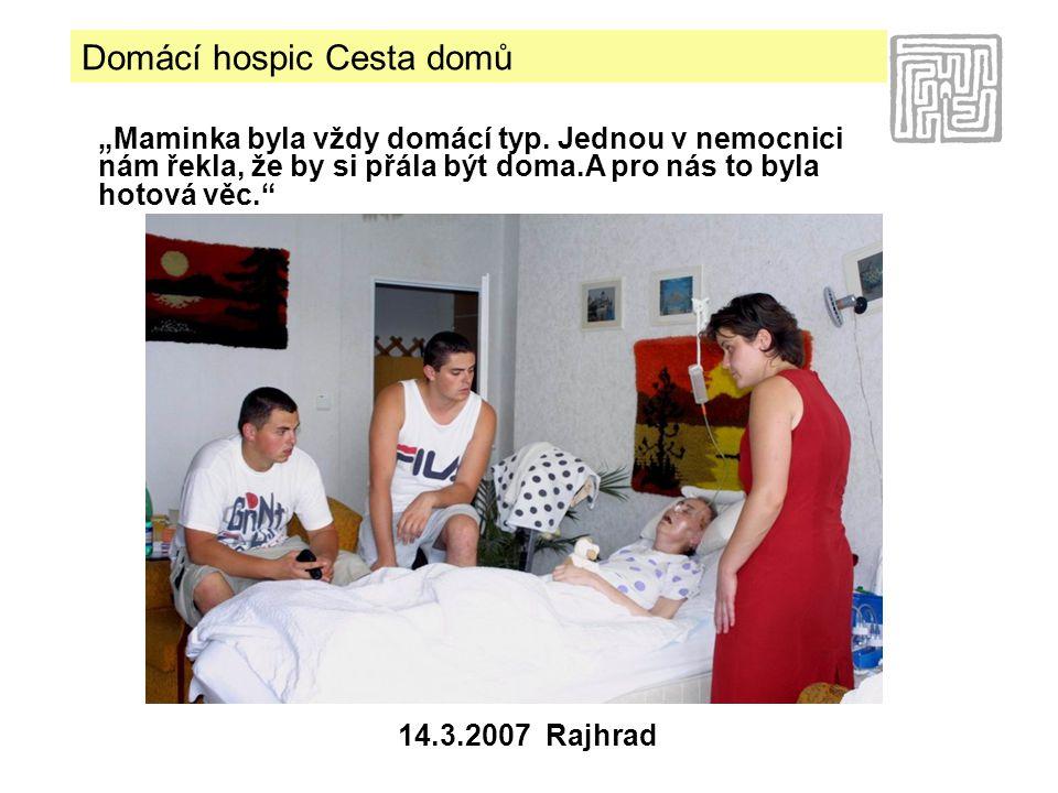 """Domácí hospic Cesta domů 14.3.2007 Rajhrad """"Maminka byla vždy domácí typ."""
