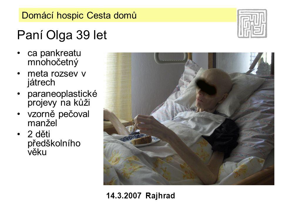 Domácí hospic Cesta domů 14.3.2007 Rajhrad Paní Olga 39 let •ca pankreatu mnohočetný •meta rozsev v játrech •paraneoplastické projevy na kůži •vzorně pečoval manžel •2 děti předškolního věku
