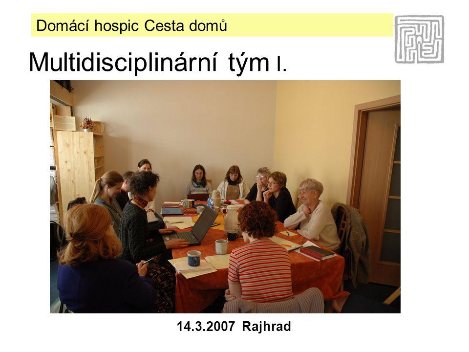 Domácí hospic Cesta domů 14.3.2007 Rajhrad Multidisciplinární tým I.