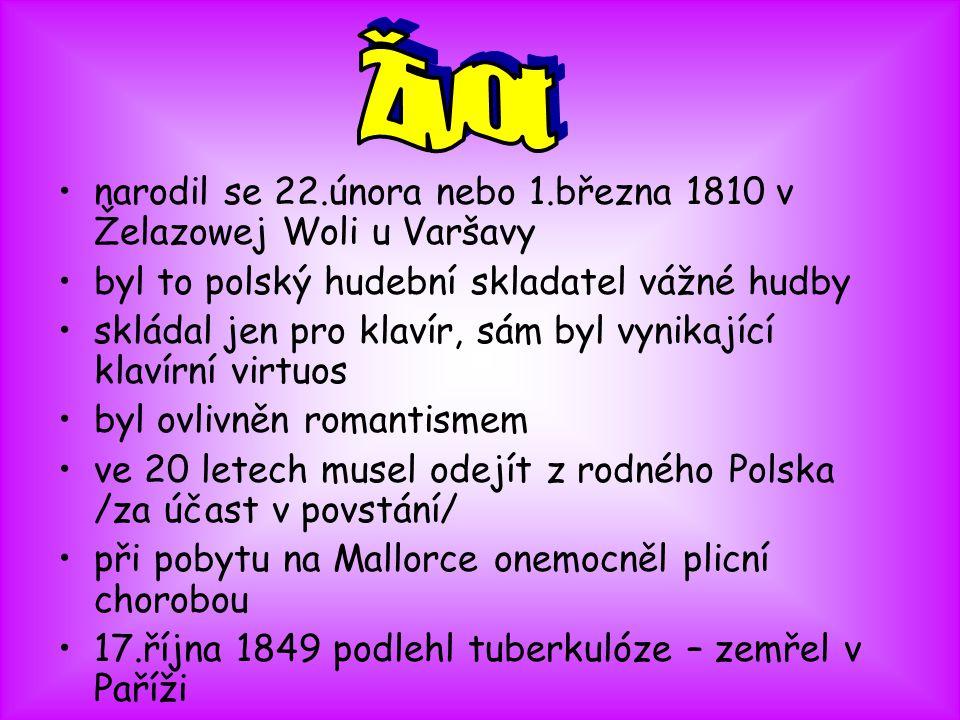 •narodil se 22.února nebo 1.března 1810 v Želazowej Woli u Varšavy •byl to polský hudební skladatel vážné hudby •skládal jen pro klavír, sám byl vynik