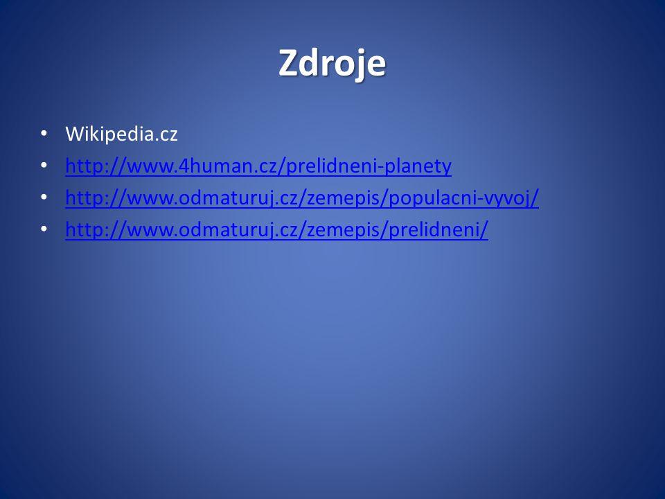 Zdroje • Wikipedia.cz • http://www.4human.cz/prelidneni-planety http://www.4human.cz/prelidneni-planety • http://www.odmaturuj.cz/zemepis/populacni-vy