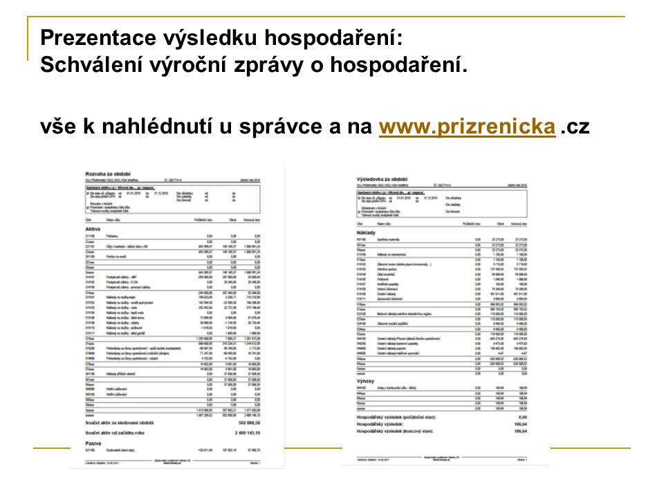 Prezentace výsledku hospodaření: Schválení výroční zprávy o hospodaření. vše k nahlédnutí u správce a na www.prizrenicka.czwww.prizrenicka