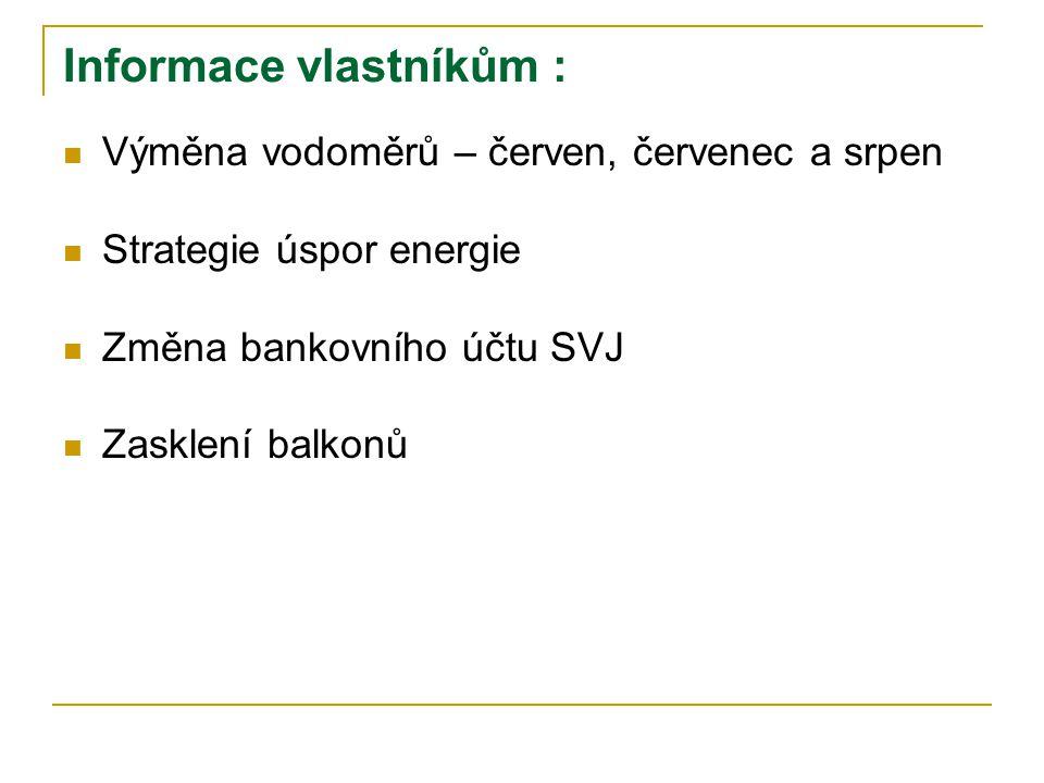 Informace vlastníkům :  Výměna vodoměrů – červen, červenec a srpen  Strategie úspor energie  Změna bankovního účtu SVJ  Zasklení balkonů