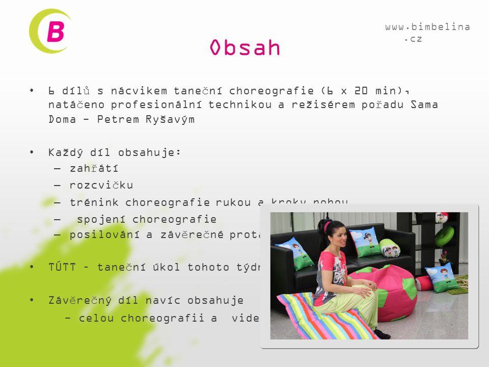 Obsah •6 dílů s nácvikem taneční choreografie (6 x 20 min), natáčeno profesionální technikou a režisérem pořadu Sama Doma - Petrem Ryšavým •Každý díl