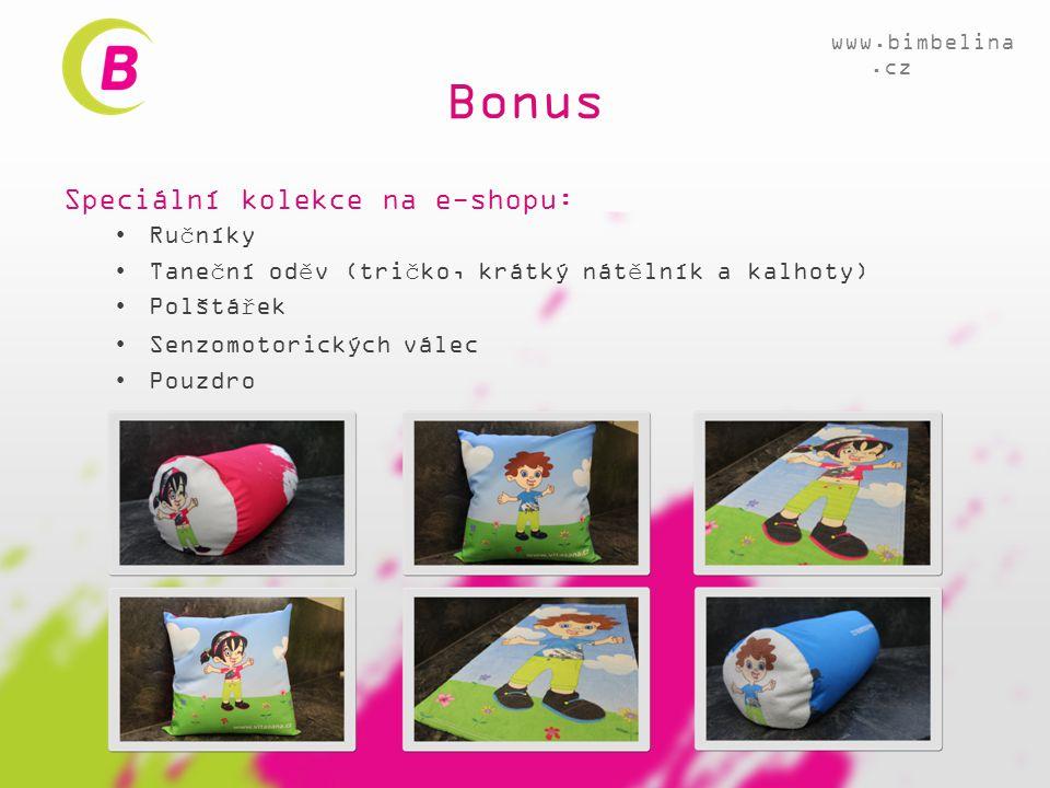 Bonus Speciální kolekce na e-shopu: •Ručníky •Taneční oděv (tričko, krátký nátělník a kalhoty) •Polštářek •Senzomotorických válec •Pouzdro www.bimbeli