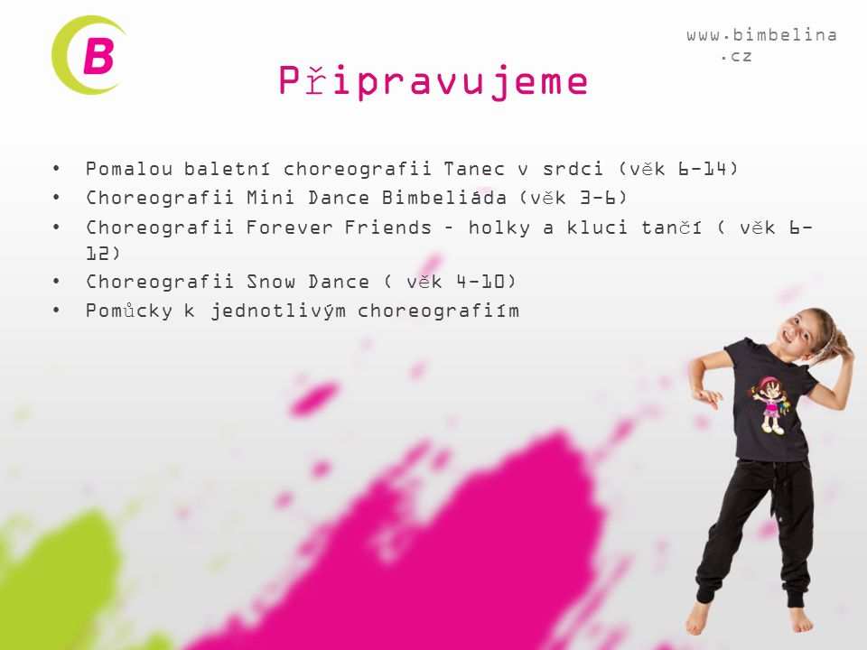•Pomalou baletní choreografii Tanec v srdci (věk 6-14) •Choreografii Mini Dance Bimbeliáda (věk 3-6) •Choreografii Forever Friends – holky a kluci tan