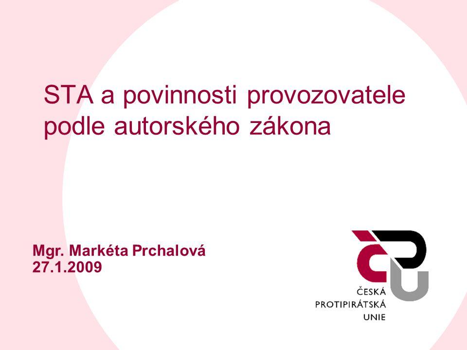 STA a povinnosti provozovatele podle autorského zákona Mgr. Markéta Prchalová 27.1.2009