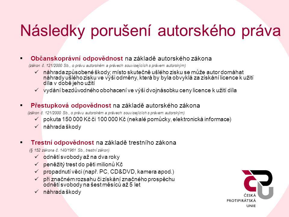 Následky porušení autorského práva  Občanskoprávní odpovědnost na základě autorského zákona (zákon č. 121/2000 Sb., o právu autorském a právech souvi