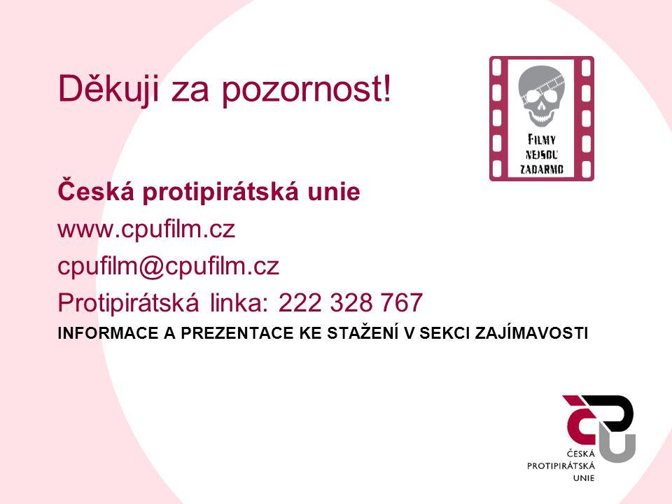 Děkuji za pozornost! Česká protipirátská unie www.cpufilm.cz cpufilm@cpufilm.cz Protipirátská linka: 222 328 767 INFORMACE A PREZENTACE KE STAŽENÍ V S