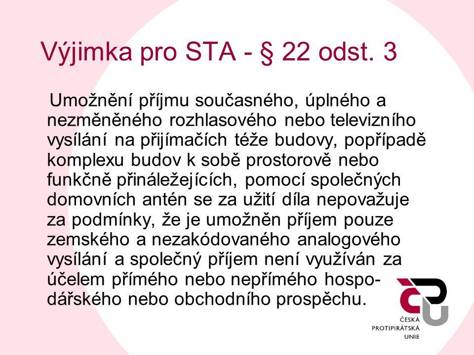 Výjimka pro STA - § 22 odst. 3 Umožnění příjmu současného, úplného a nezměněného rozhlasového nebo televizního vysílání na přijímačích téže budovy, po