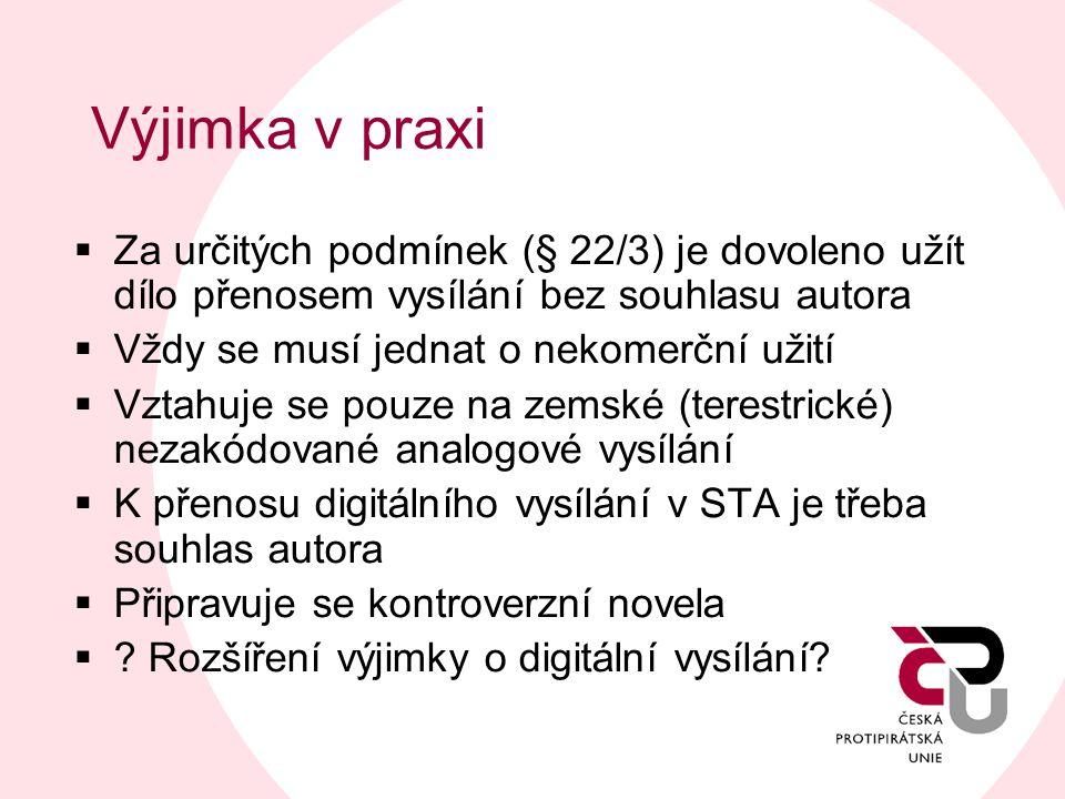 Výjimka v praxi  Za určitých podmínek (§ 22/3) je dovoleno užít dílo přenosem vysílání bez souhlasu autora  Vždy se musí jednat o nekomerční užití 