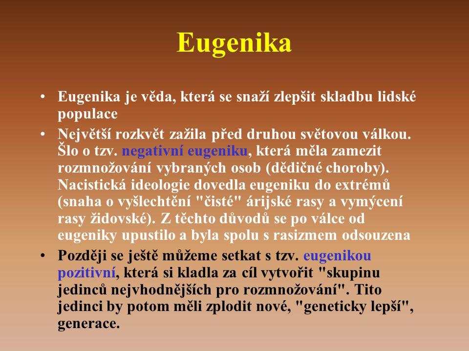 Eugenika •Eugenika je věda, která se snaží zlepšit skladbu lidské populace •Největší rozkvět zažila před druhou světovou válkou.