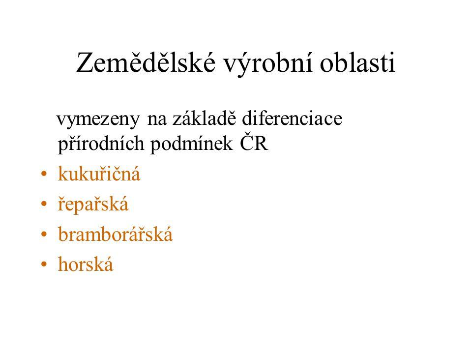 Zemědělské výrobní oblasti vymezeny na základě diferenciace přírodních podmínek ČR •kukuřičná •řepařská •bramborářská •horská