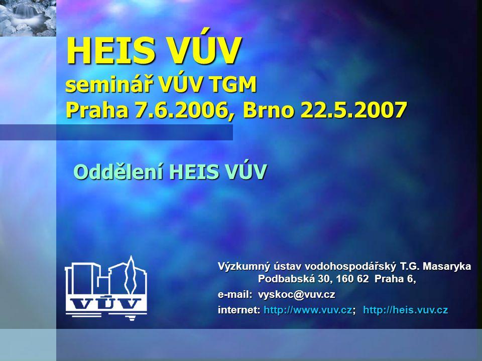 HEIS VÚV seminář VÚV TGM Praha 7.6.2006, Brno 22.5.2007 Oddělení HEIS VÚV Výzkumný ústav vodohospodářský T.G. Masaryka Podbabská 30, 160 62 Praha 6, e