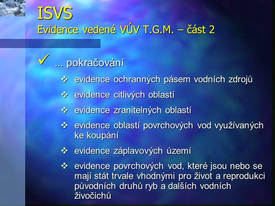 ... pokračování  evidence ochranných pásem vodních zdrojů  evidence citlivých oblastí  evidence zranitelných oblastí  evidence oblastí povrchovýc