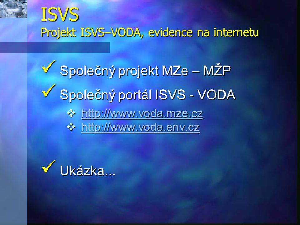  Společný projekt MZe – MŽP  Společný portál ISVS - VODA  http://www.voda.mze.cz http://www.voda.mze.cz  http://www.voda.env.cz http://www.voda.en