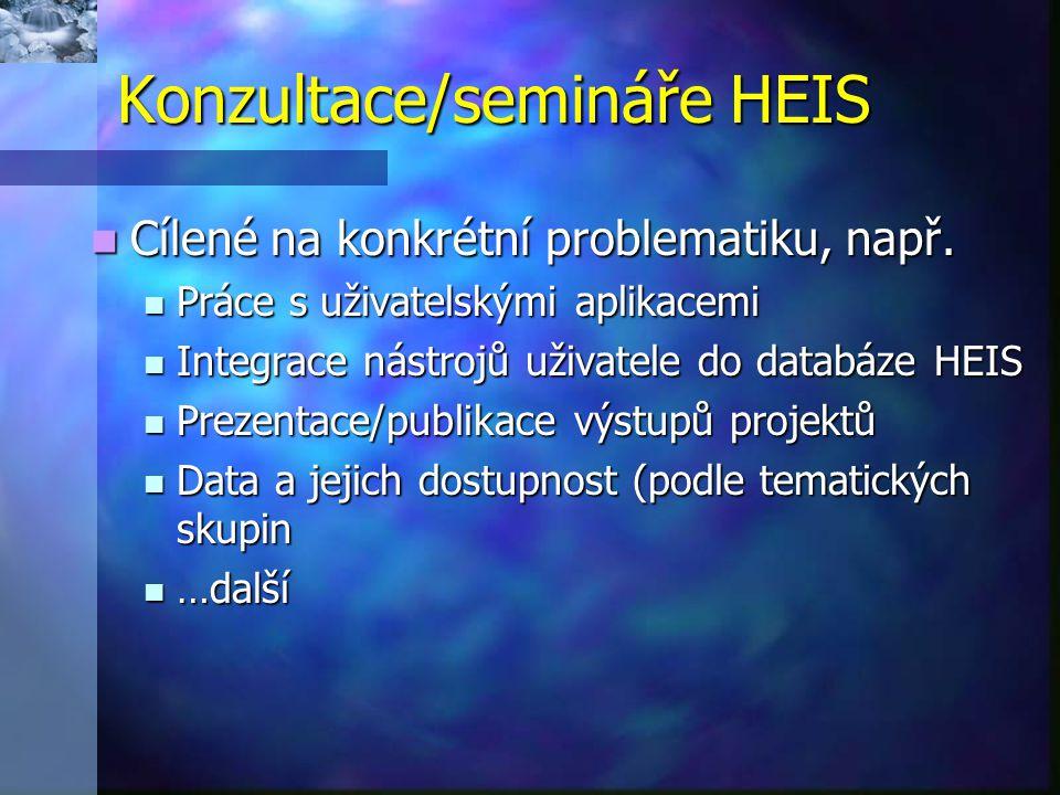 Konzultace/semináře HEIS  Cílené na konkrétní problematiku, např.  Práce s uživatelskými aplikacemi  Integrace nástrojů uživatele do databáze HEIS