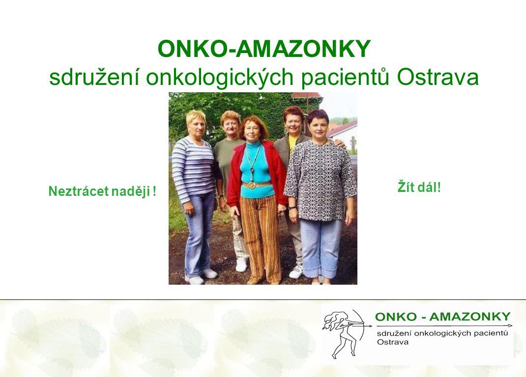 ONKO-AMAZONKY sdružení onkologických pacientů Ostrava Neztrácet naději ! Žít dál!