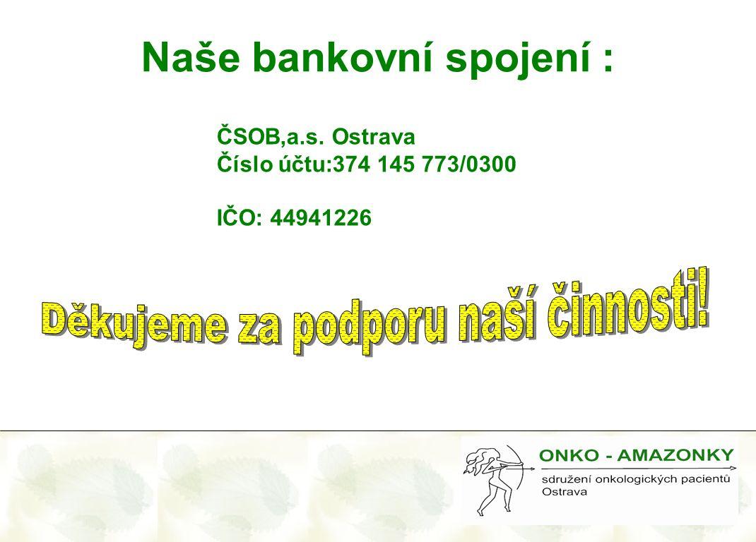 Naše bankovní spojení : ČSOB,a.s. Ostrava Číslo účtu:374 145 773/0300 IČO: 44941226