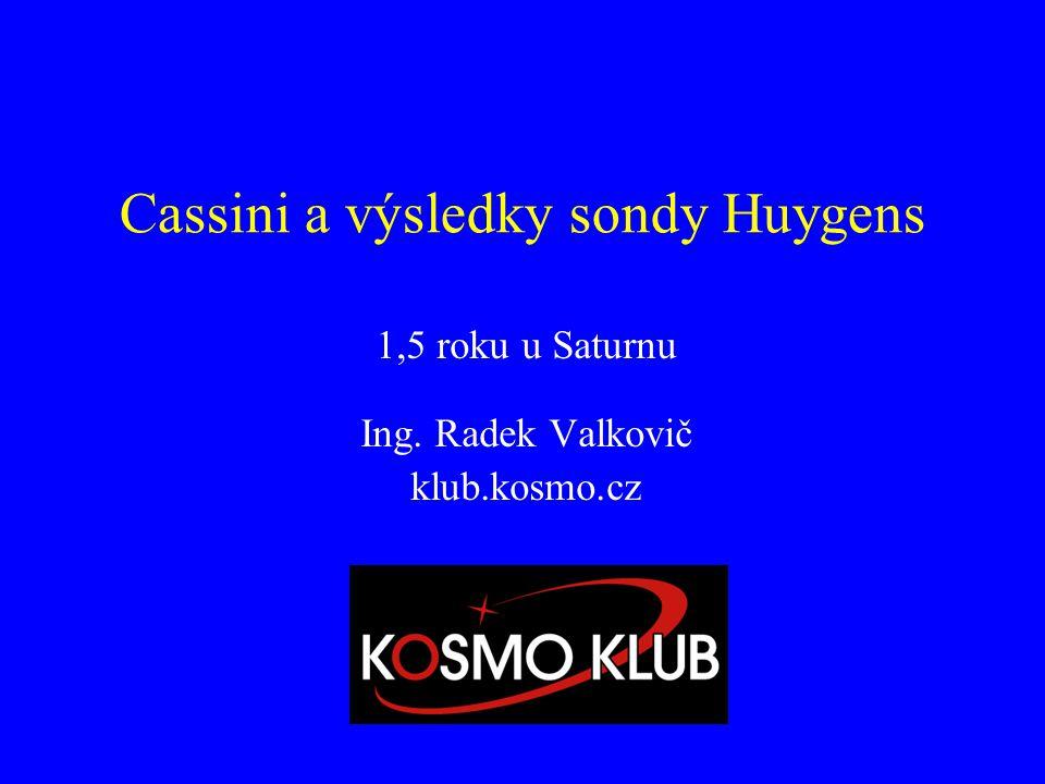 Cassini a výsledky sondy Huygens 1,5 roku u Saturnu Ing. Radek Valkovič klub.kosmo.cz