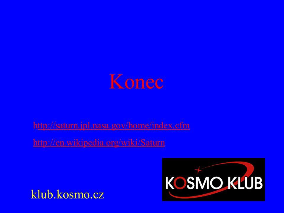 Konec klub.kosmo.cz http://saturn.jpl.nasa.gov/home/index.cfmttp://saturn.jpl.nasa.gov/home/index.cfm http://en.wikipedia.org/wiki/Saturn